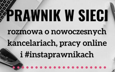 Prawnik w sieci – rozmowa o nowoczesnych kancelariach, pracy online i #instaprawnikach.
