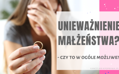 Unieważnienie małżeństwa – czy to w ogóle możliwe?